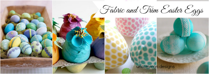 Use Fabric and Trim to Decorate Easter Eggs  www.uncommondesignsonline.com