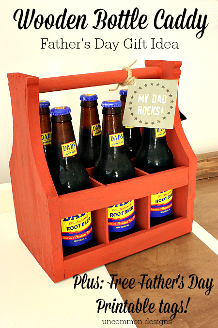 "Fabulous Father's Day Gift Idea... a Wooden Bottle Caddy with free Printable ""My Dad Rocks"" tags!  www.uncommondesignsonline.com"